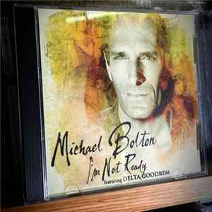 Michael Bolton featuring Delta Goodrem - I'm Not Ready Album