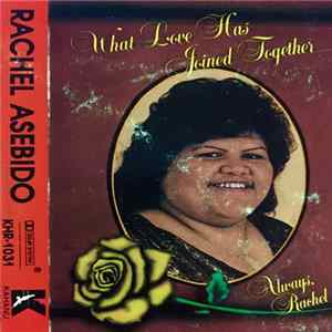 Rachel Asebido - What Love Has Joined Together Album