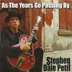 Stephen Dale Petit - As The Years Go Passing By Album