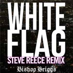 Bishop Briggs - White Flag (Steve Reece Remix) Album